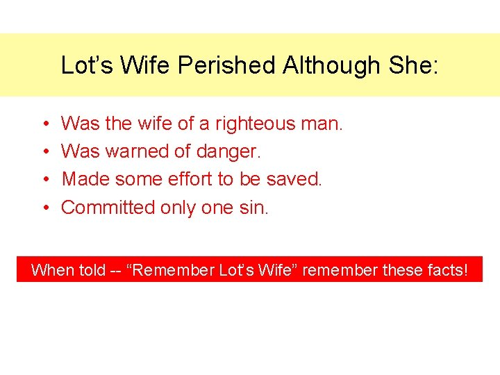 Lot's Wife Perished Although She: • • Was the wife of a righteous man.