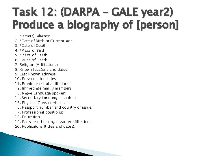 Task 12: (DARPA – GALE year 2) Produce a biography of [person] 1. Name(s),