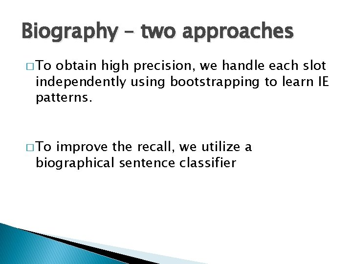 Biography – two approaches � To obtain high precision, we handle each slot independently