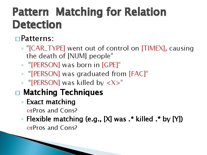 """Pattern Matching for Relation Detection � Patterns: ◦ """"[CAR_TYPE] went out of control on"""