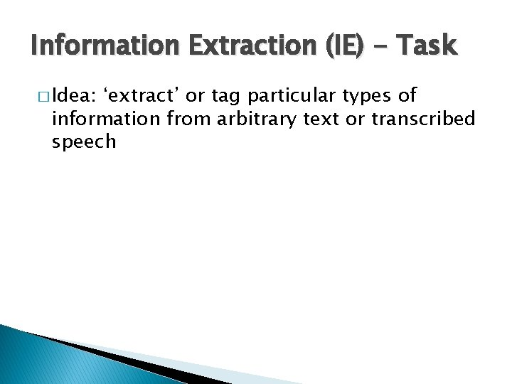 Information Extraction (IE) - Task � Idea: 'extract' or tag particular types of information