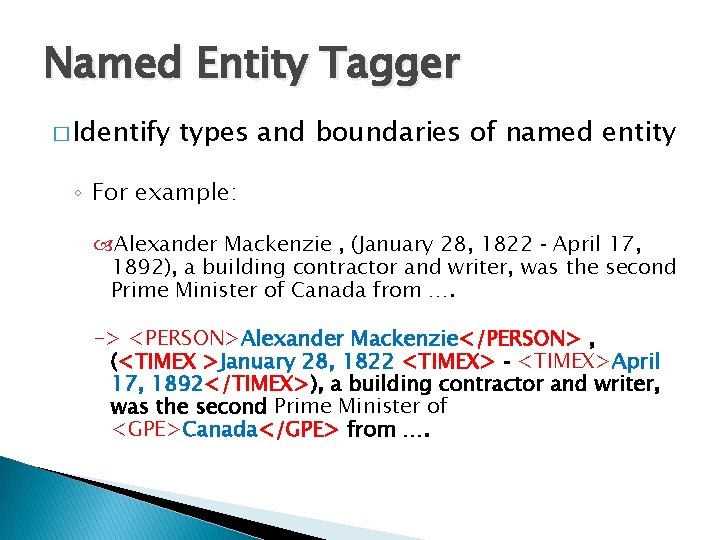 Named Entity Tagger � Identify types and boundaries of named entity ◦ For example: