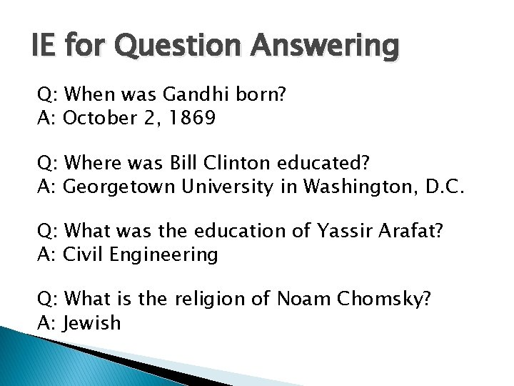 IE for Question Answering Q: When was Gandhi born? A: October 2, 1869 Q: