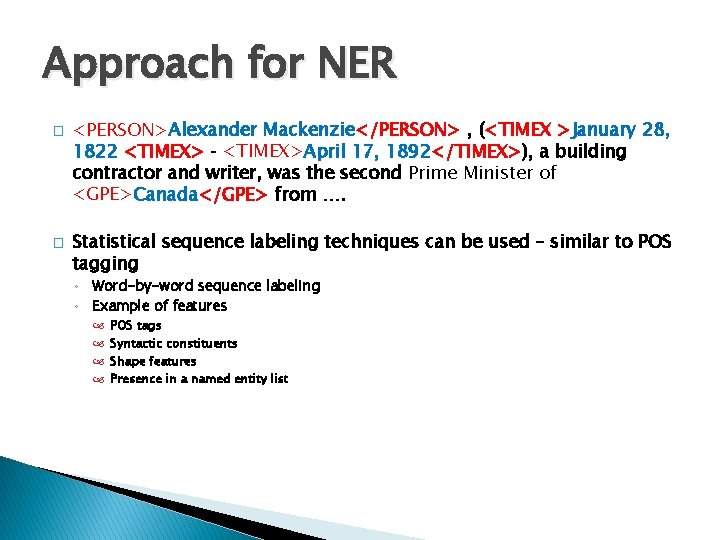 Approach for NER � � <PERSON>Alexander Mackenzie</PERSON> , (<TIMEX >January 28, 1822 <TIMEX> ‐
