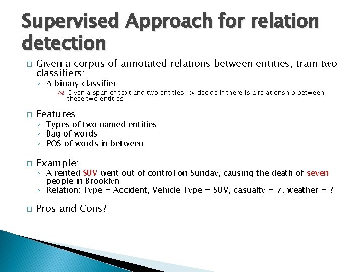 Supervised Approach for relation detection � Given a corpus of annotated relations between entities,
