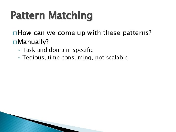 Pattern Matching � How can we come up with these patterns? � Manually? ◦