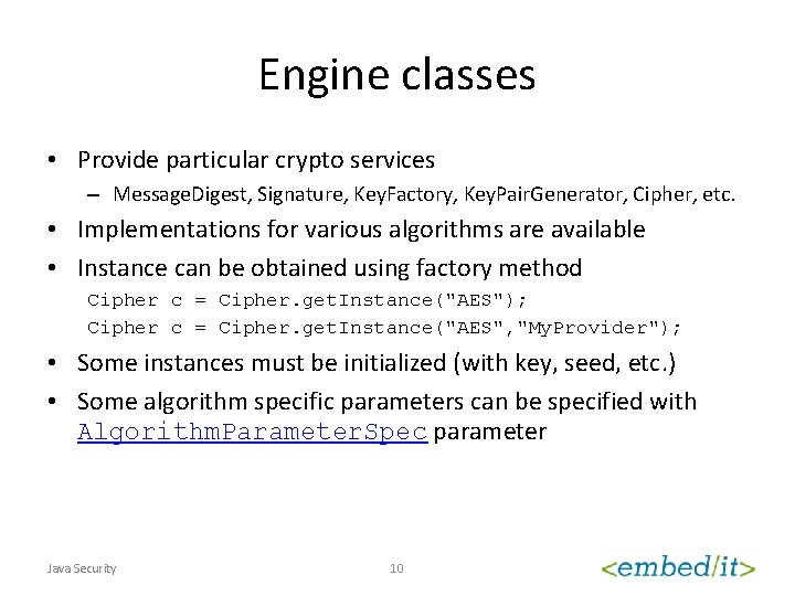 Engine classes • Provide particular crypto services – Message. Digest, Signature, Key. Factory, Key.
