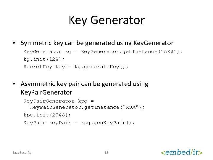 Key Generator • Symmetric key can be generated using Key. Generator kg = Key.