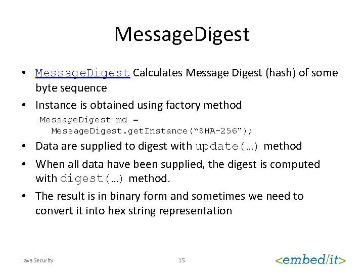 Message. Digest • Message. Digest Calculates Message Digest (hash) of some byte sequence •