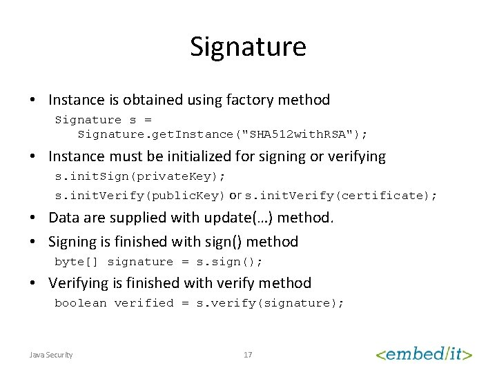 """Signature • Instance is obtained using factory method Signature s = Signature. get. Instance(""""SHA"""