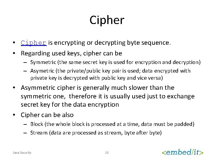 Cipher • Cipher is encrypting or decrypting byte sequence. • Regarding used keys, cipher