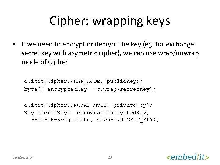 Cipher: wrapping keys • If we need to encrypt or decrypt the key (eg.