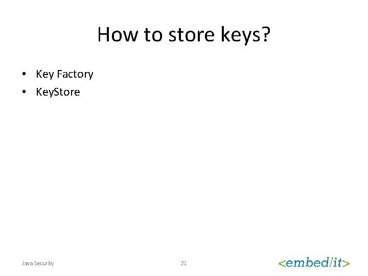 How to store keys? • Key Factory • Key. Store Java Security 21