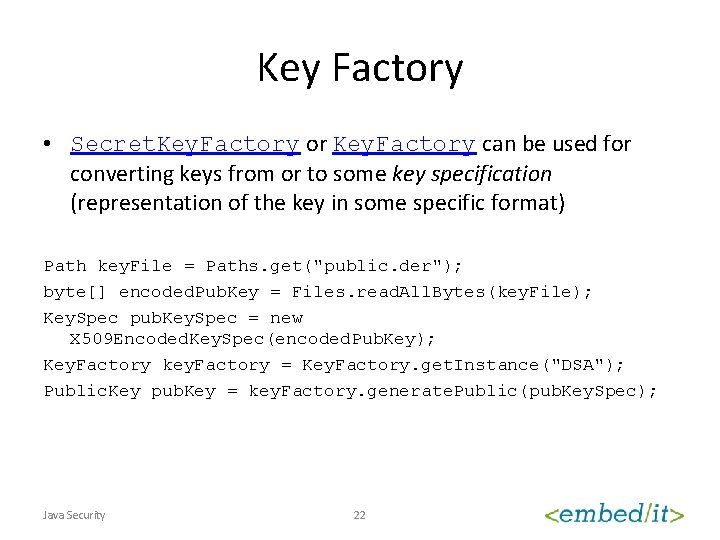 Key Factory • Secret. Key. Factory or Key. Factory can be used for converting