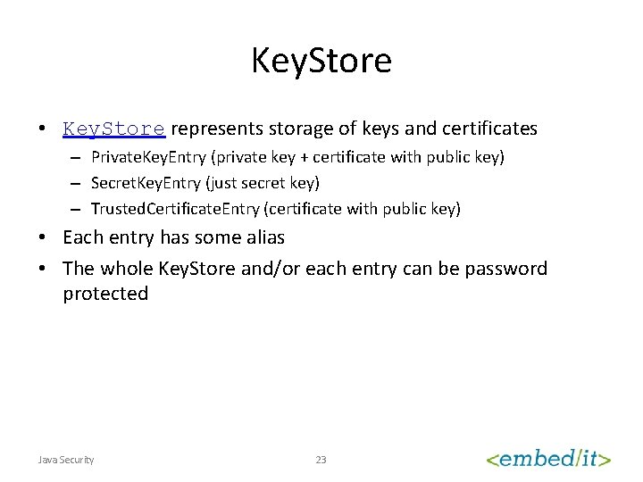 Key. Store • Key. Store represents storage of keys and certificates – Private. Key.