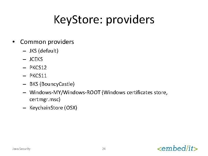 Key. Store: providers • Common providers JKS (default) JCEKS PKCS 12 PKCS 11 BKS