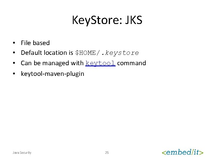 Key. Store: JKS • • File based Default location is $HOME/. keystore Can be