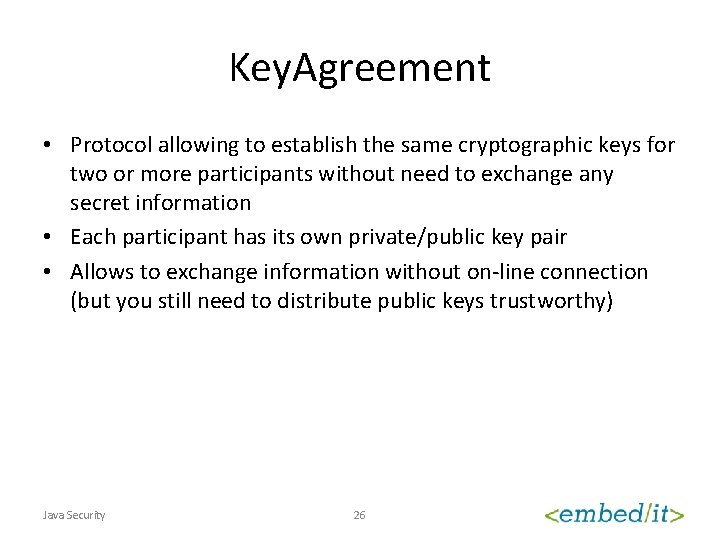 Key. Agreement • Protocol allowing to establish the same cryptographic keys for two or