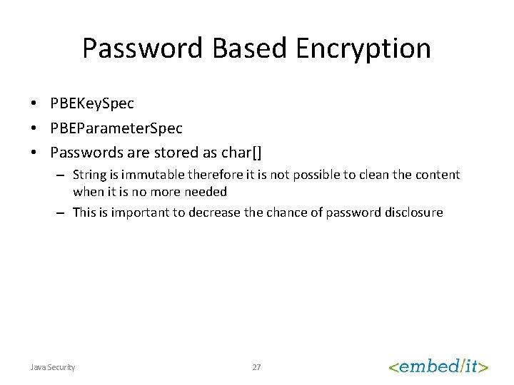 Password Based Encryption • PBEKey. Spec • PBEParameter. Spec • Passwords are stored as