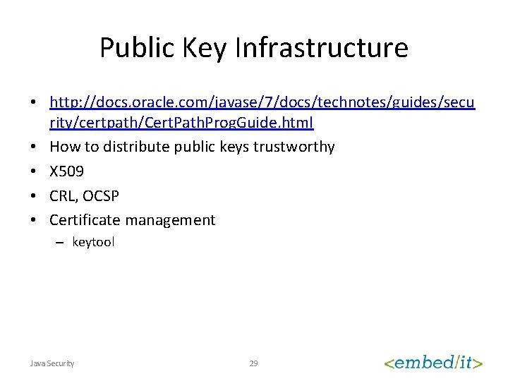 Public Key Infrastructure • http: //docs. oracle. com/javase/7/docs/technotes/guides/secu rity/certpath/Cert. Path. Prog. Guide. html •