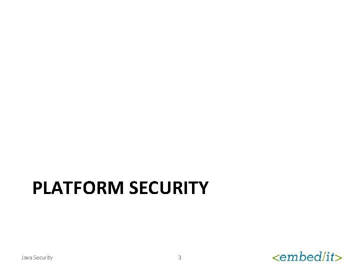 PLATFORM SECURITY Java Security 3