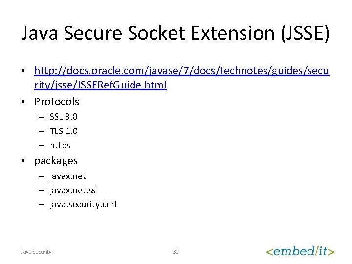 Java Secure Socket Extension (JSSE) • http: //docs. oracle. com/javase/7/docs/technotes/guides/secu rity/jsse/JSSERef. Guide. html •