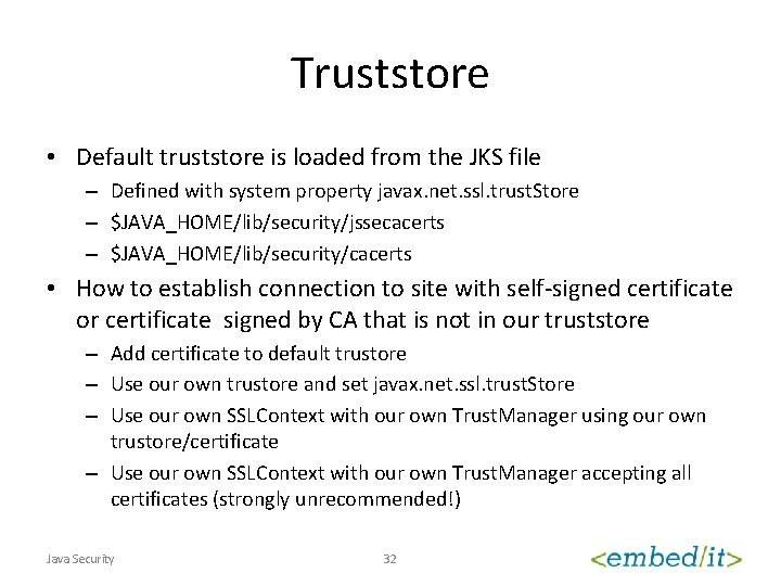 Truststore • Default truststore is loaded from the JKS file – Defined with system