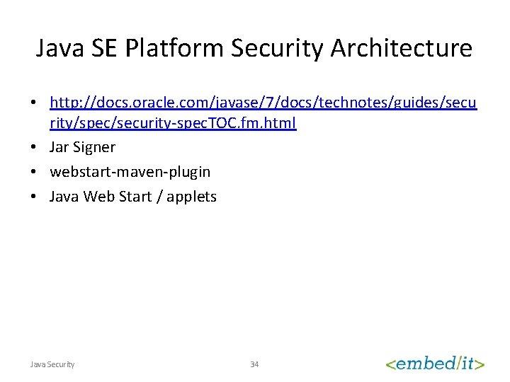 Java SE Platform Security Architecture • http: //docs. oracle. com/javase/7/docs/technotes/guides/secu rity/spec/security-spec. TOC. fm. html