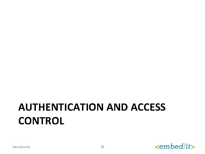 AUTHENTICATION AND ACCESS CONTROL Java Security 35