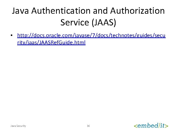 Java Authentication and Authorization Service (JAAS) • http: //docs. oracle. com/javase/7/docs/technotes/guides/secu rity/jaas/JAASRef. Guide. html
