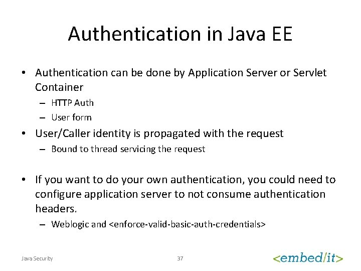 Authentication in Java EE • Authentication can be done by Application Server or Servlet