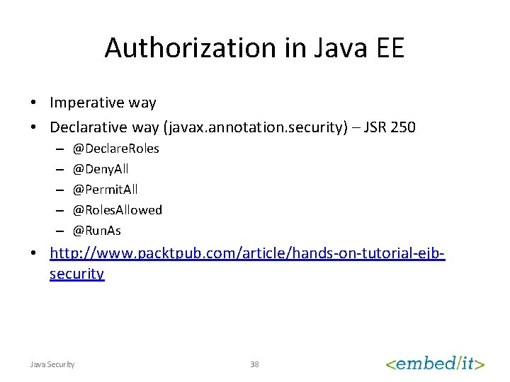 Authorization in Java EE • Imperative way • Declarative way (javax. annotation. security) –