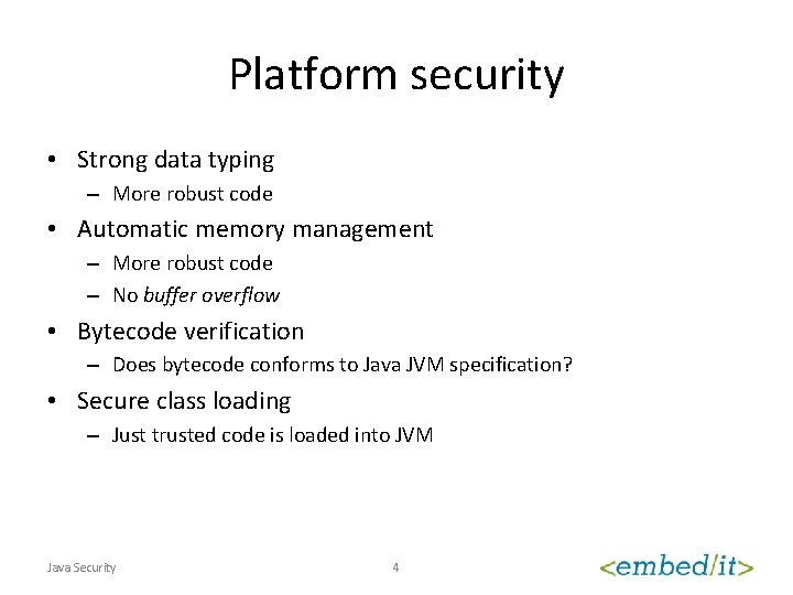 Platform security • Strong data typing – More robust code • Automatic memory management