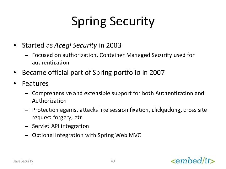 Spring Security • Started as Acegi Security in 2003 – Focused on authorization, Container