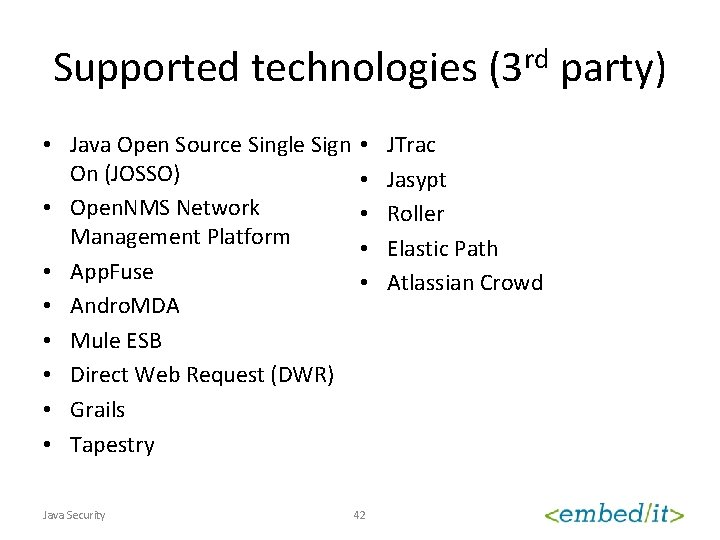 Supported technologies (3 rd party) • Java Open Source Single Sign • On (JOSSO)