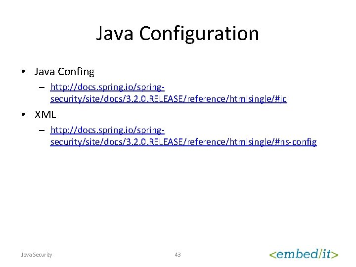 Java Configuration • Java Confing – http: //docs. spring. io/springsecurity/site/docs/3. 2. 0. RELEASE/reference/htmlsingle/#jc •