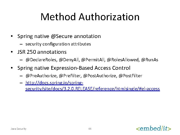 Method Authorization • Spring native @Secure annotation – security configuration attributes • JSR 250