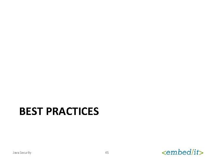 BEST PRACTICES Java Security 45