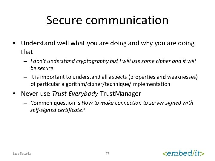 Secure communication • Understand well what you are doing and why you are doing