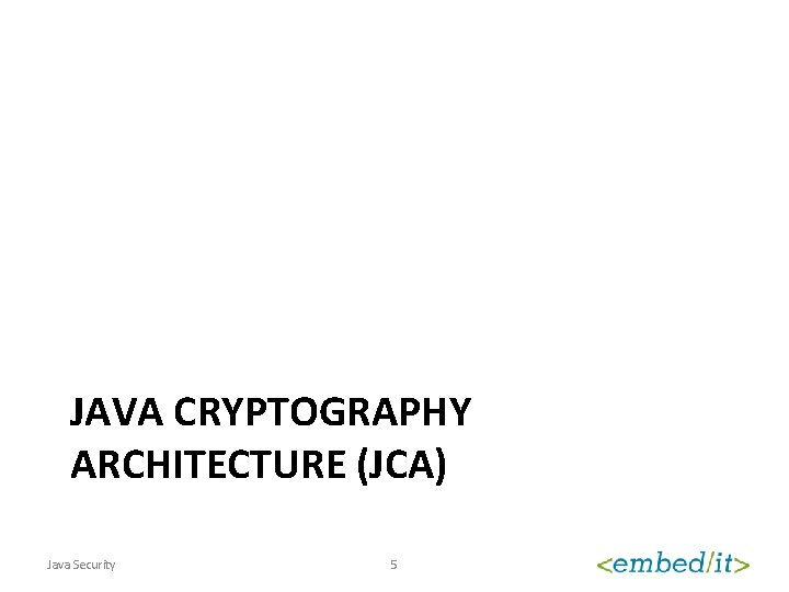 JAVA CRYPTOGRAPHY ARCHITECTURE (JCA) Java Security 5