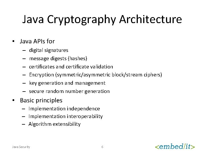 Java Cryptography Architecture • Java APIs for – – – digital signatures message digests
