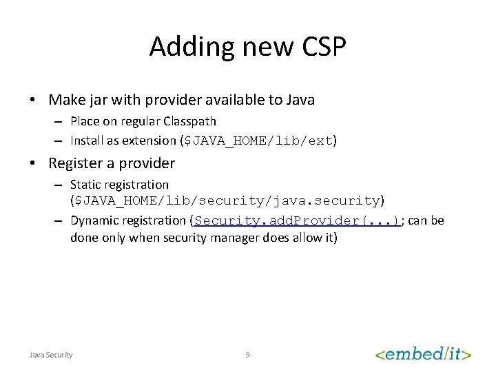 Adding new CSP • Make jar with provider available to Java – Place on