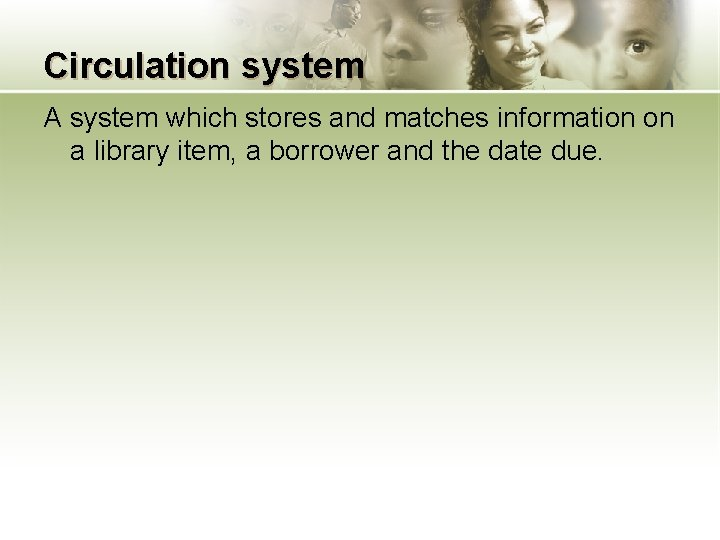 Circulation system A system which stores and matches information on a library item, a