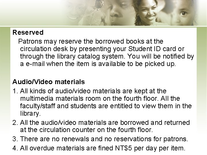 Reserved Patrons may reserve the borrowed books at the circulation desk by presenting your