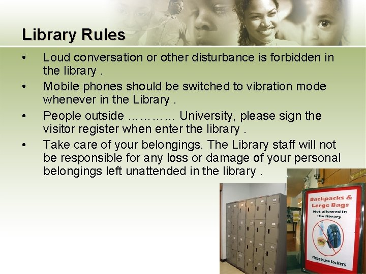 Library Rules • • Loud conversation or other disturbance is forbidden in the library.