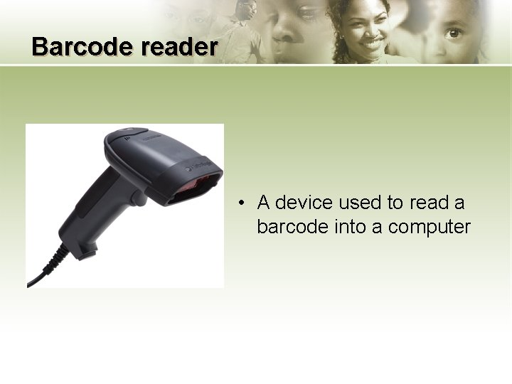 Barcode reader • A device used to read a barcode into a computer