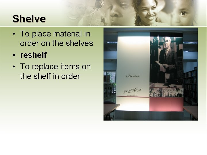 Shelve • To place material in order on the shelves • reshelf • To
