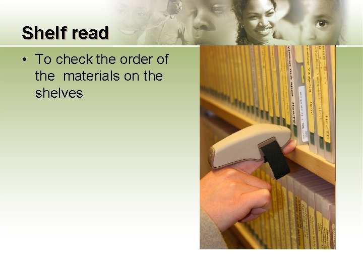 Shelf read • To check the order of the materials on the shelves