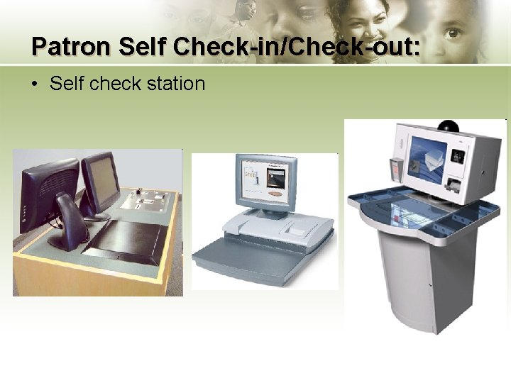 Patron Self Check-in/Check-out: • Self check station