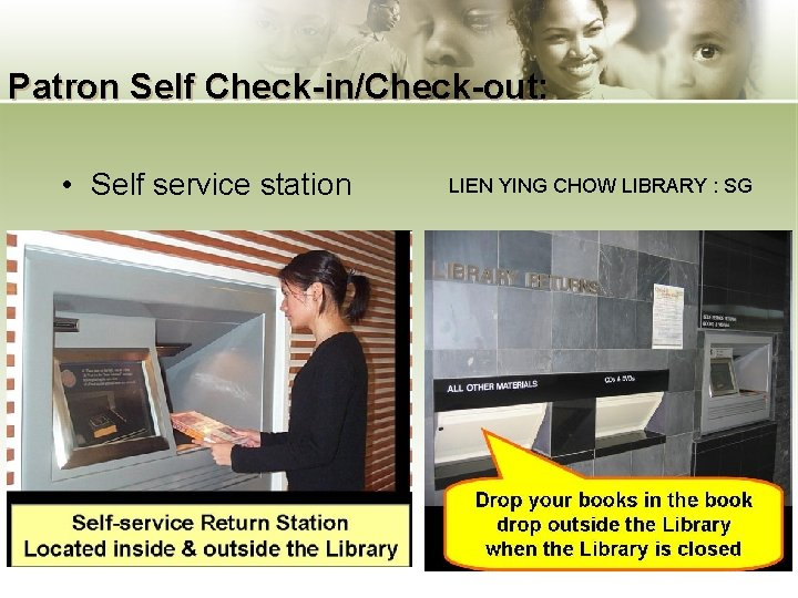 Patron Self Check-in/Check-out: • Self service station LIEN YING CHOW LIBRARY : SG